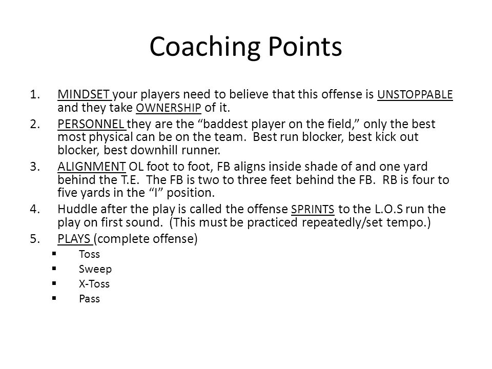 Coaching Points MINDSET your players need to believe that this offense is UNSTOPPABLE and they take OWNERSHIP of it.