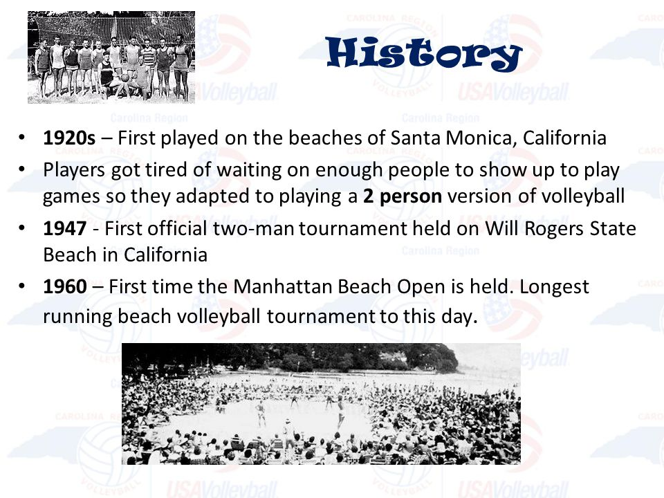 History 1920s – First played on the beaches of Santa Monica, California.