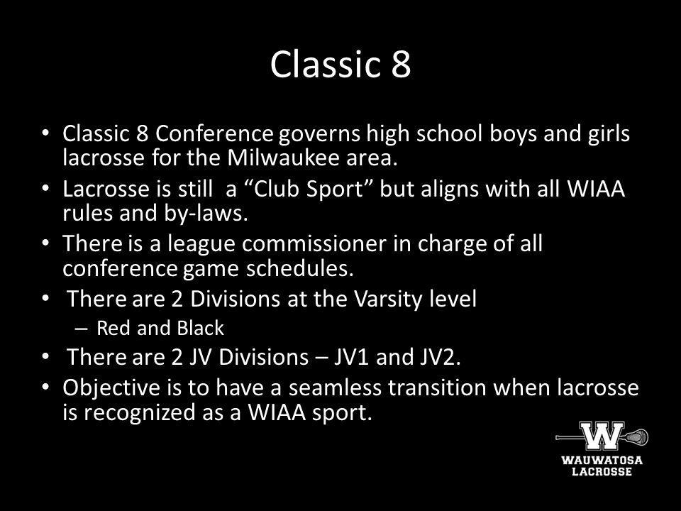Classic 8 Classic 8 Conference governs high school boys and girls lacrosse for the Milwaukee area.