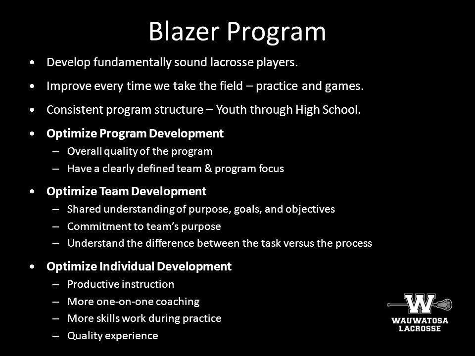 Blazer Program Develop fundamentally sound lacrosse players.