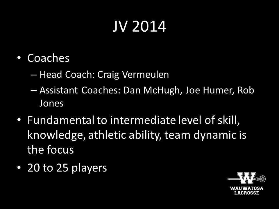 JV 2014 Coaches. Head Coach: Craig Vermeulen. Assistant Coaches: Dan McHugh, Joe Humer, Rob Jones.