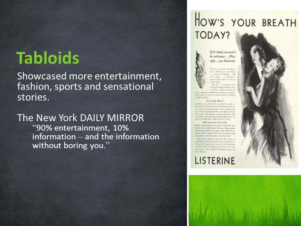 Tabloids Showcased more entertainment, fashion, sports and sensational stories. The New York DAILY MIRROR.