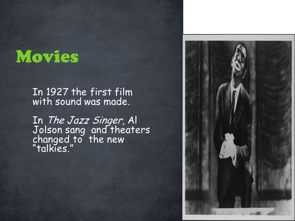 Movies In 1927 the first film with sound was made.