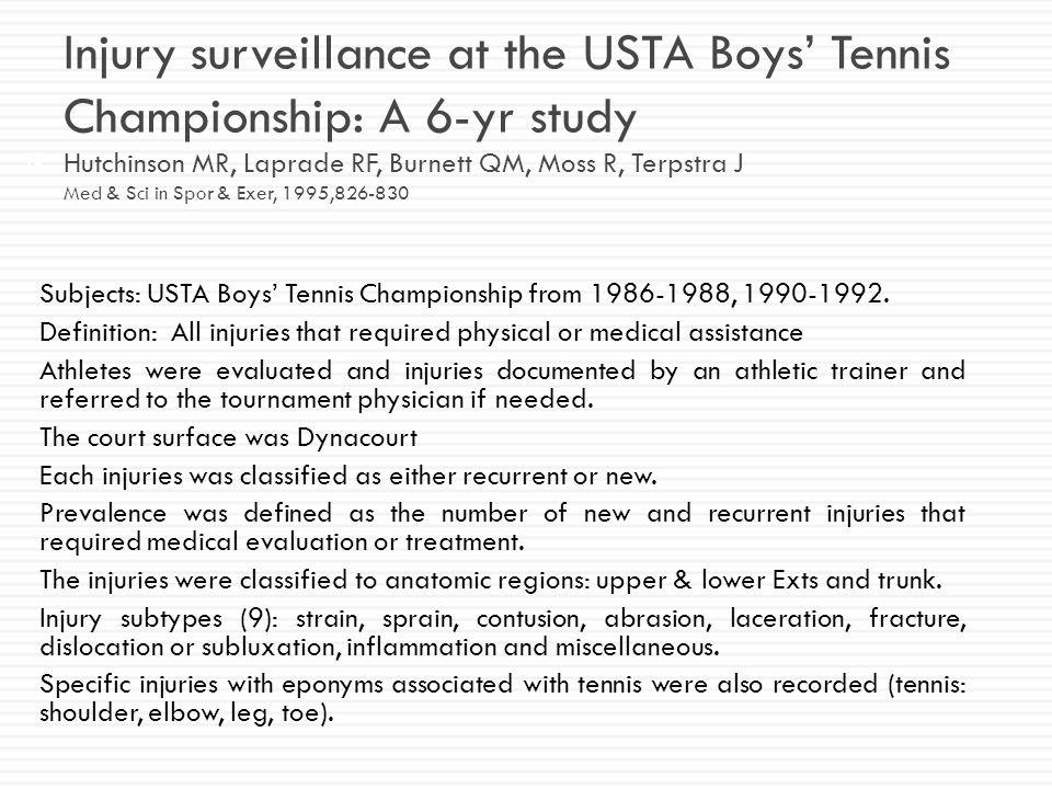 Injury surveillance at the USTA Boys' Tennis Championship: A 6-yr study Hutchinson MR, Laprade RF, Burnett QM, Moss R, Terpstra J Med & Sci in Spor & Exer, 1995,826-830