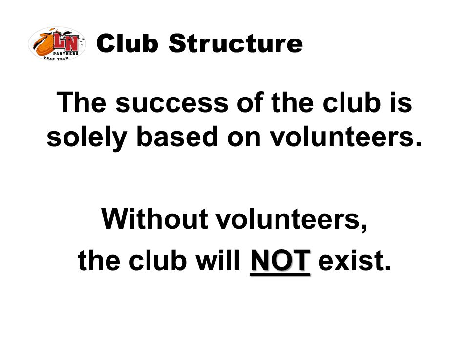 Club Structure The success of the club is solely based on volunteers.