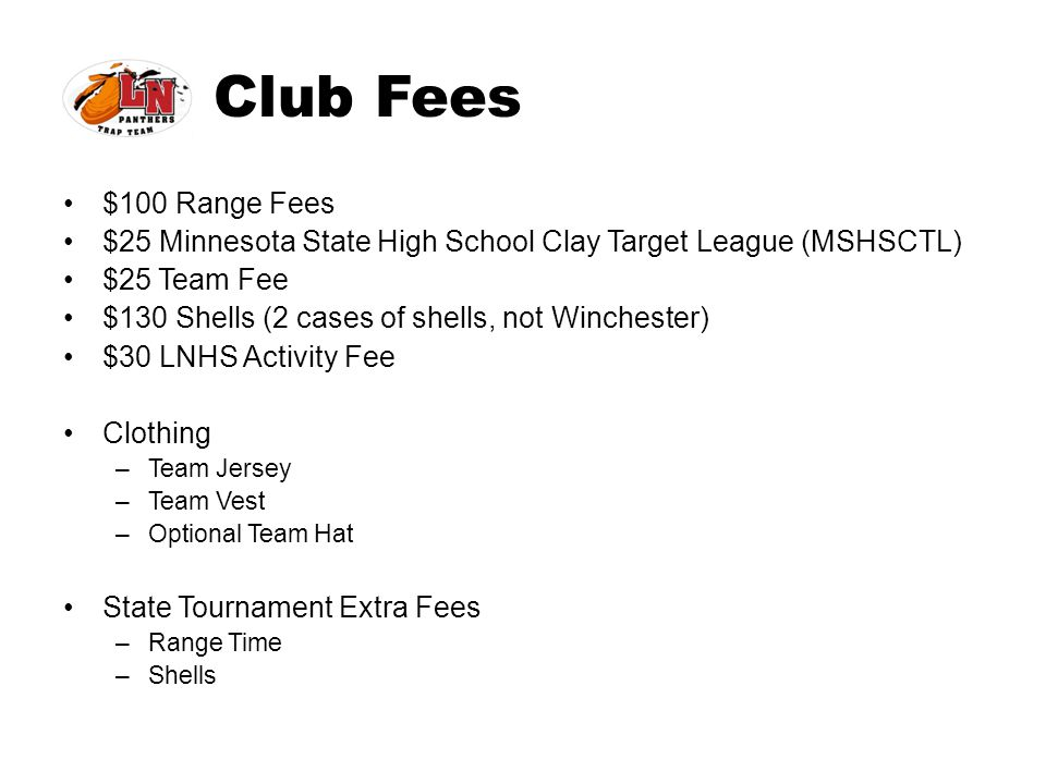 Club Fees $100 Range Fees. $25 Minnesota State High School Clay Target League (MSHSCTL) $25 Team Fee.