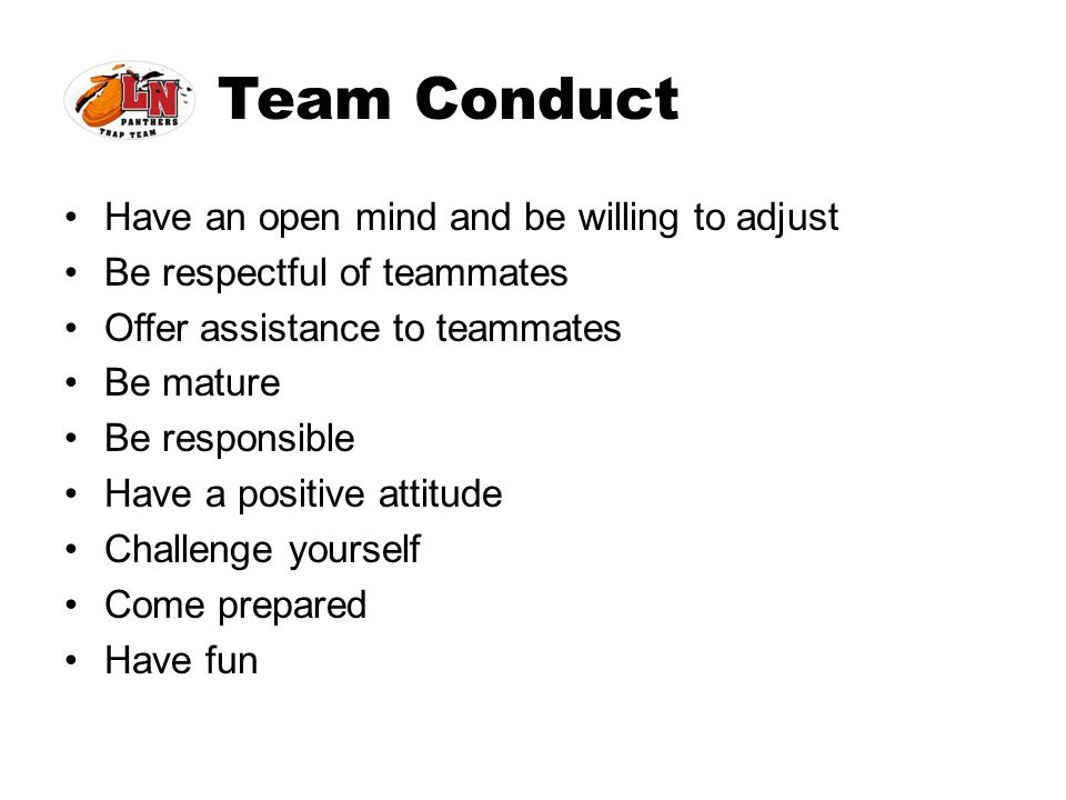 Team Conduct Have an open mind and be willing to adjust