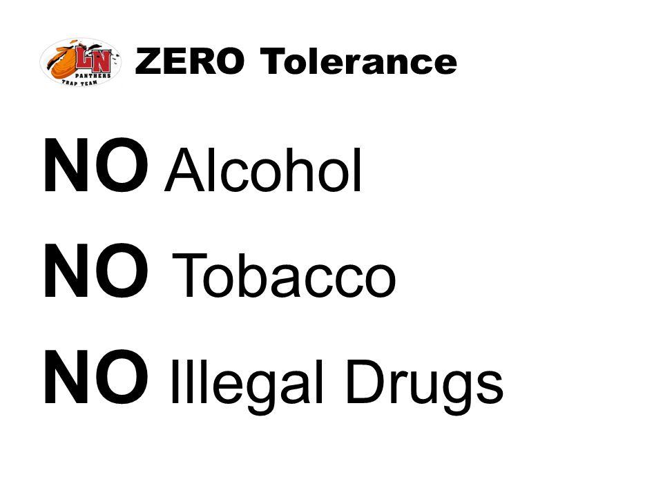 ZERO Tolerance NO Alcohol NO Tobacco NO Illegal Drugs