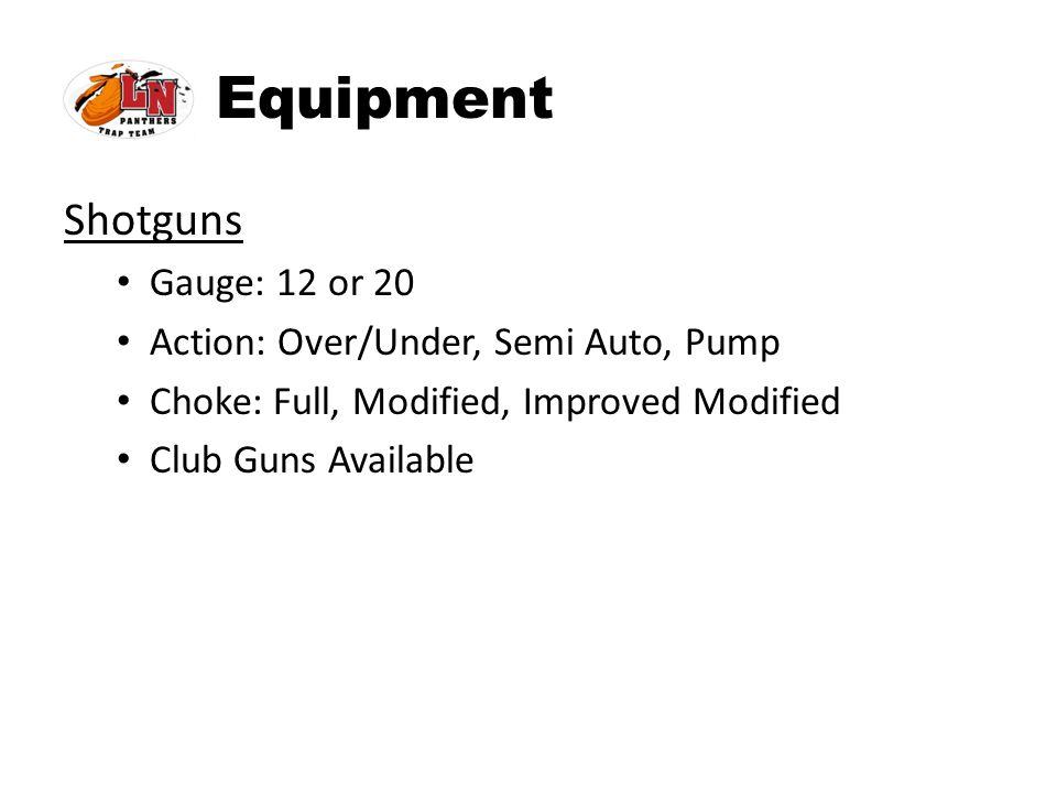 Equipment Shotguns Gauge: 12 or 20 Action: Over/Under, Semi Auto, Pump