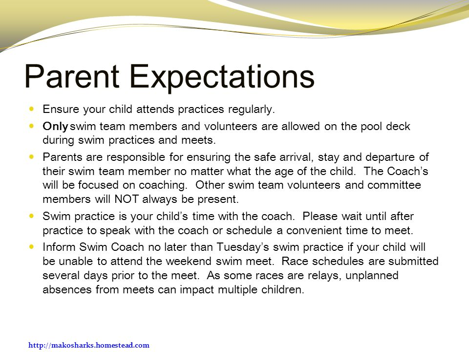 Parent Expectations Ensure your child attends practices regularly.