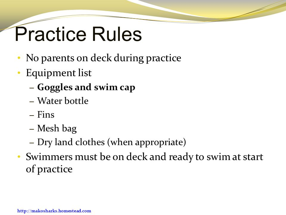 Practice Rules No parents on deck during practice Equipment list