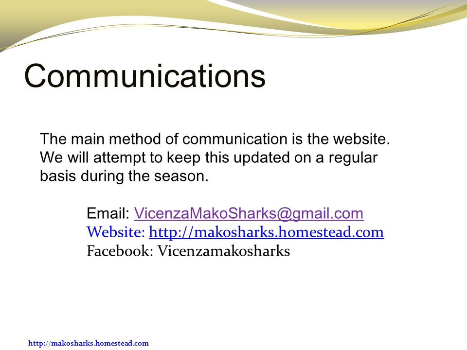 Communications The main method of communication is the website. We will attempt to keep this updated on a regular basis during the season.