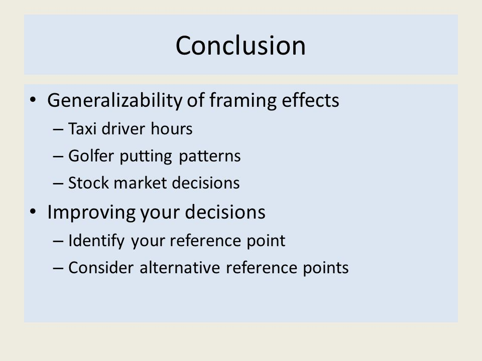 Conclusion Generalizability of framing effects