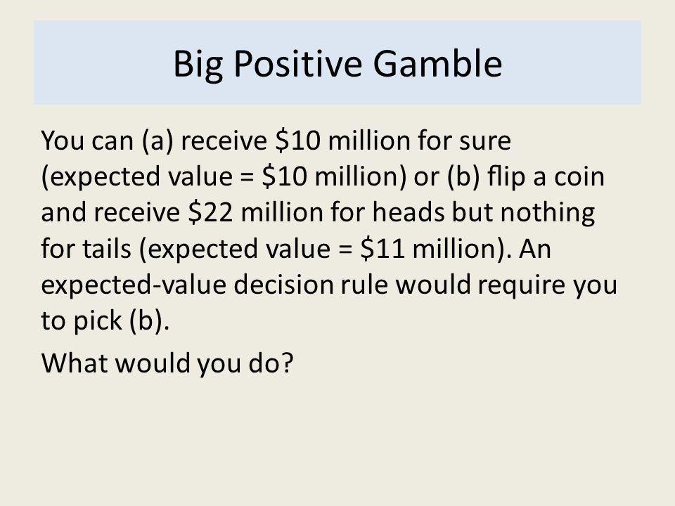Big Positive Gamble