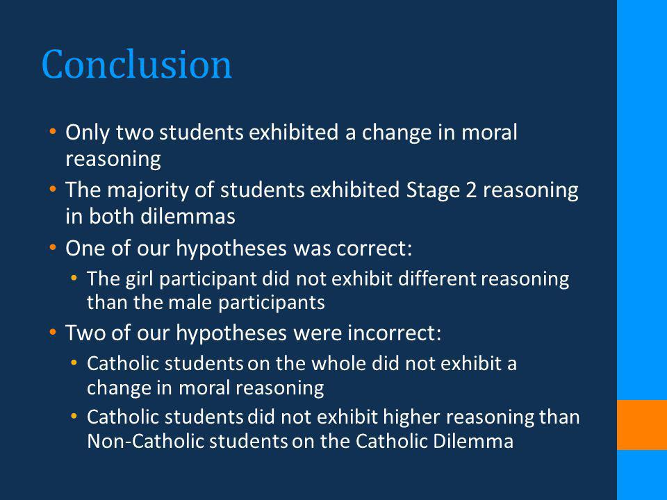 Conclusion Only two students exhibited a change in moral reasoning