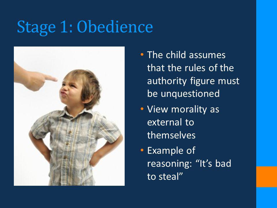 Stage 1: Obedience The child assumes that the rules of the authority figure must be unquestioned. View morality as external to themselves.