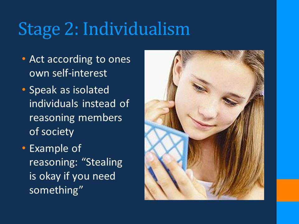 Stage 2: Individualism Act according to ones own self-interest