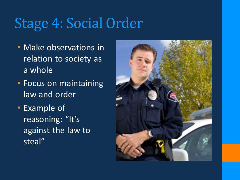 Stage 4: Social Order Make observations in relation to society as a whole. Focus on maintaining law and order.