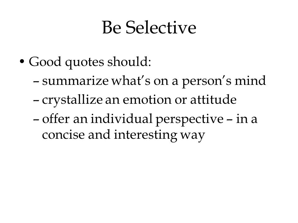 Be Selective Good quotes should: summarize what's on a person's mind