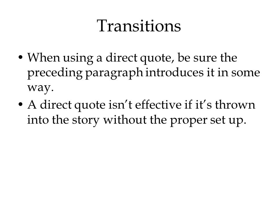 Transitions When using a direct quote, be sure the preceding paragraph introduces it in some way.