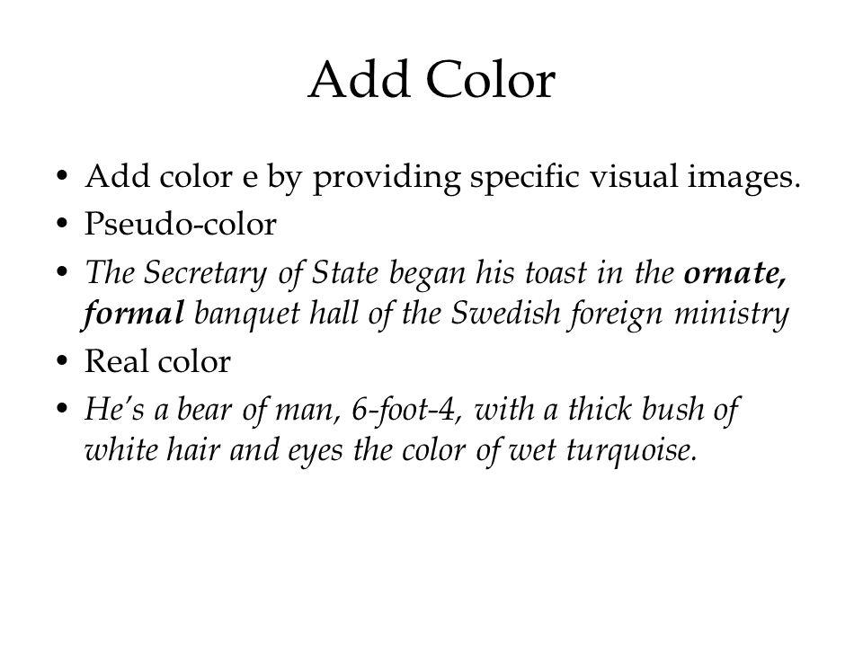 Add Color Add color e by providing specific visual images.