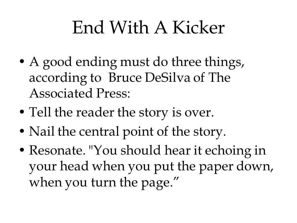 End With A Kicker A good ending must do three things, according to Bruce DeSilva of The Associated Press: