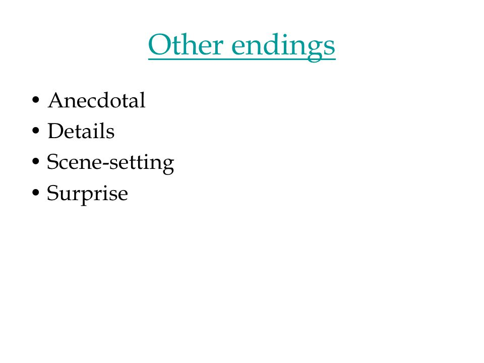 Other endings Anecdotal Details Scene-setting Surprise