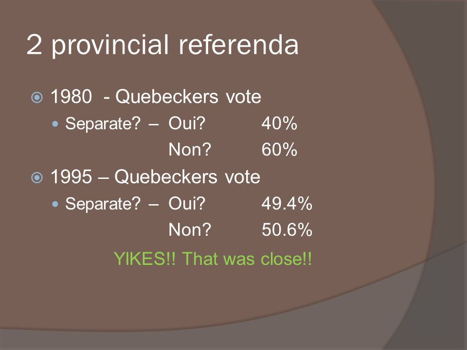 2 provincial referenda 1980 - Quebeckers vote 1995 – Quebeckers vote
