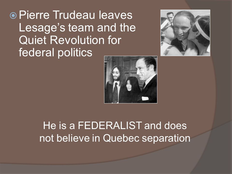 He is a FEDERALIST and does not believe in Quebec separation