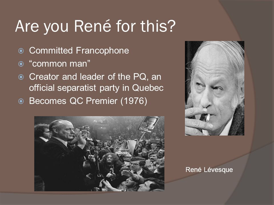Are you René for this Committed Francophone common man