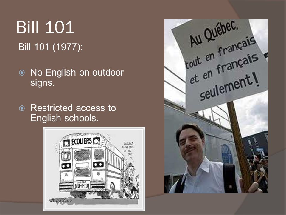 Bill 101 Bill 101 (1977): No English on outdoor signs.