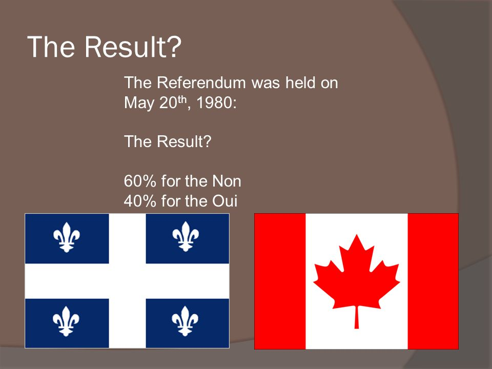 The Result The Referendum was held on May 20th, 1980: The Result