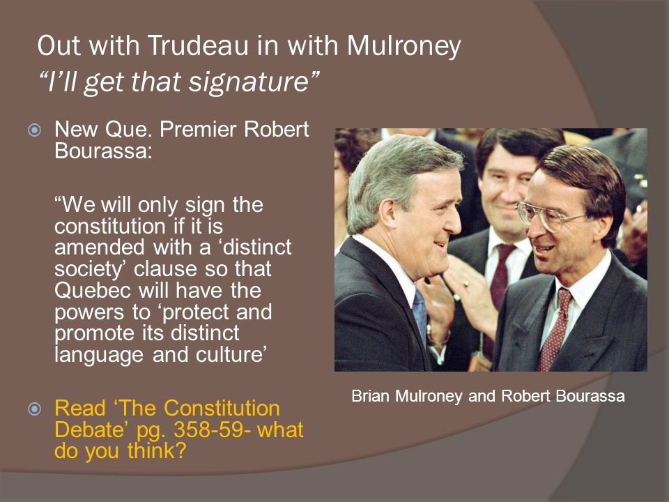 Out with Trudeau in with Mulroney I'll get that signature