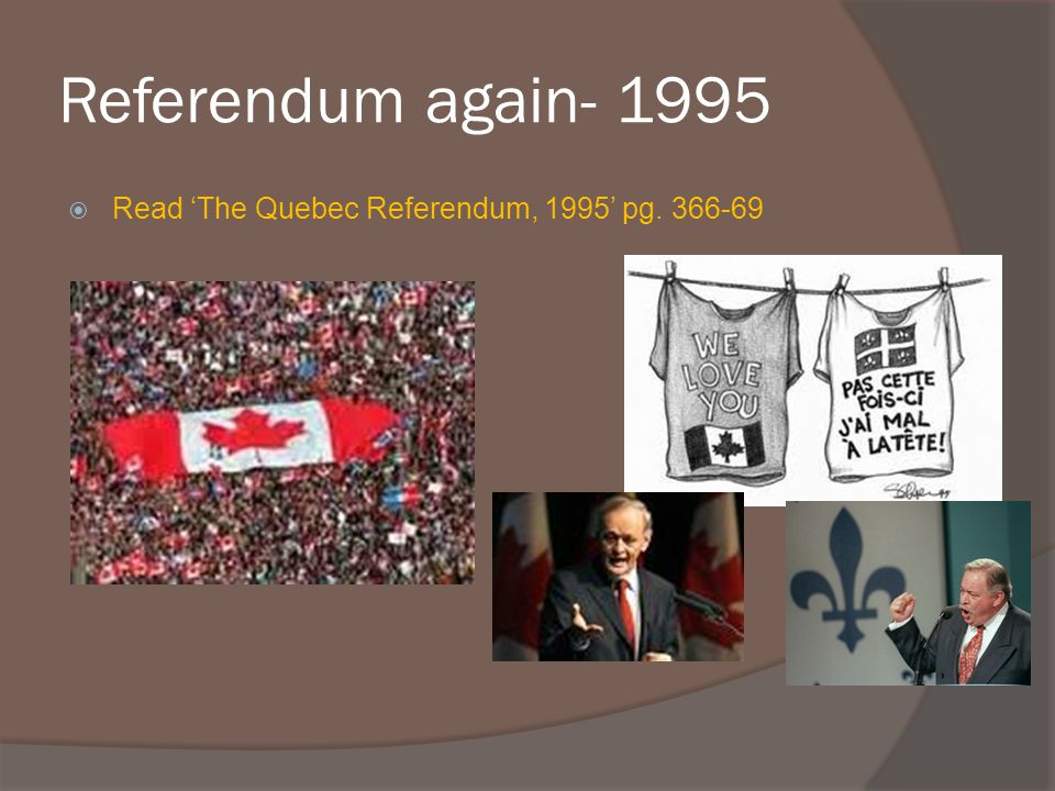 Referendum again Read 'The Quebec Referendum, 1995' pg