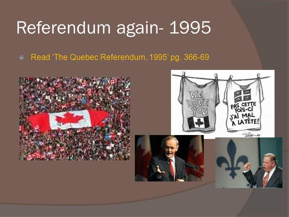 Referendum again- 1995 Read 'The Quebec Referendum, 1995' pg. 366-69