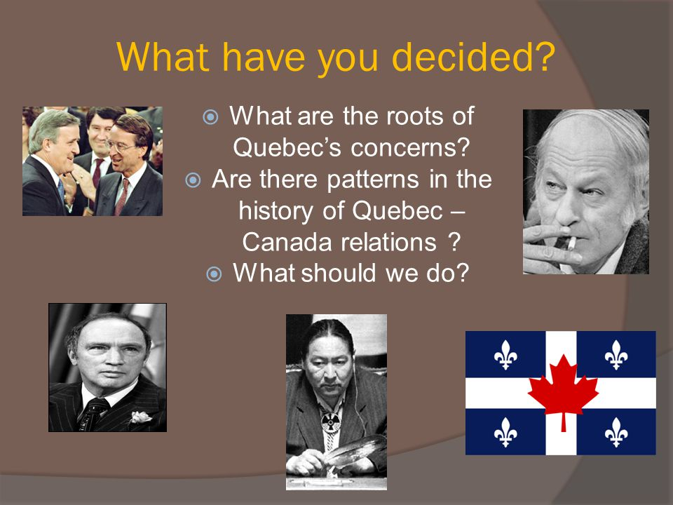 What have you decided What are the roots of Quebec's concerns