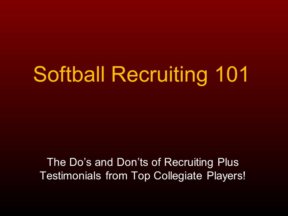 Softball Recruiting 101 The Do's and Don'ts of Recruiting Plus Testimonials from Top Collegiate Players!