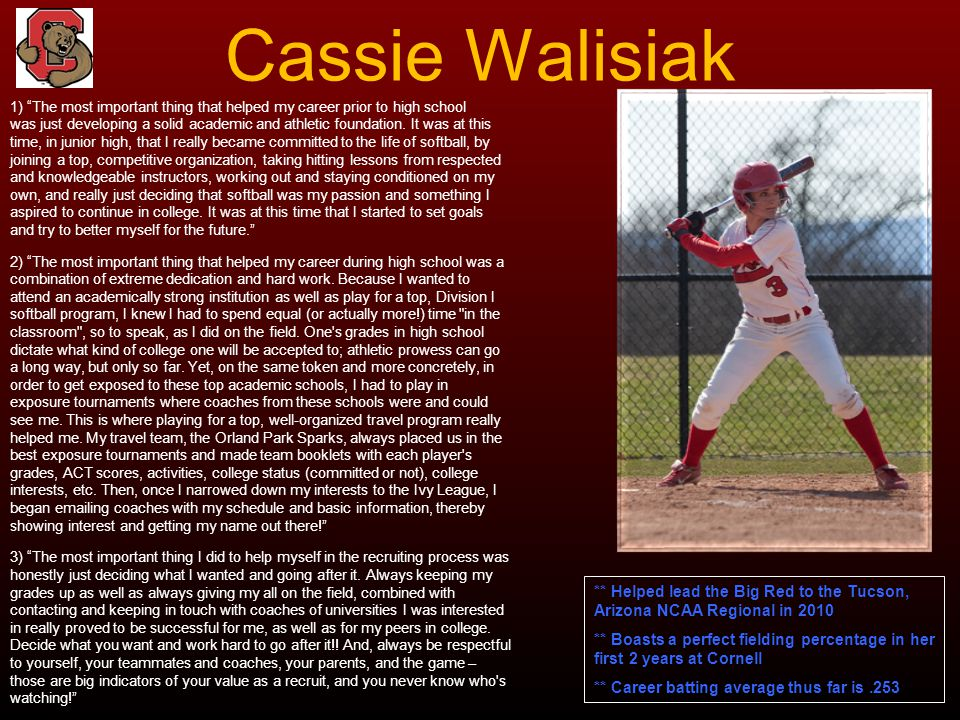 Cassie Walisiak 1) The most important thing that helped my career prior to high school.