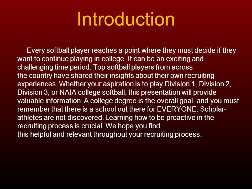 Introduction Every softball player reaches a point where they must decide if they. want to continue playing in college. It can be an exciting and.