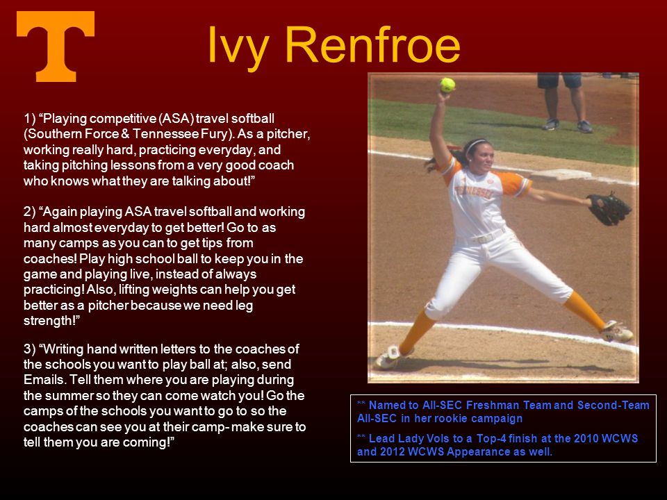 Ivy Renfroe 1) Playing competitive (ASA) travel softball