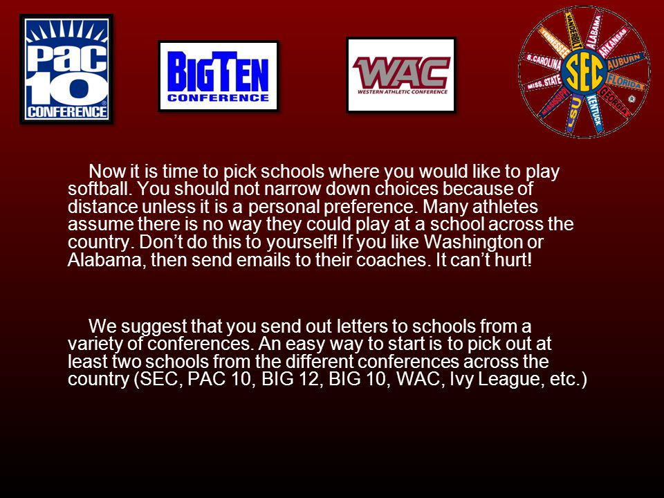 Now it is time to pick schools where you would like to play softball