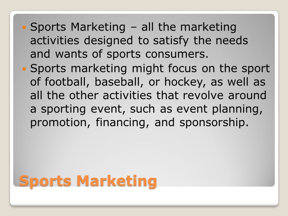 Sports Marketing – all the marketing activities designed to satisfy the needs and wants of sports consumers.