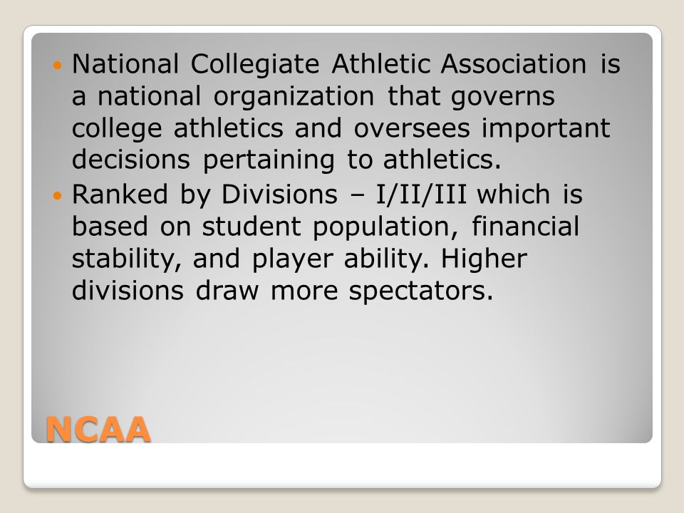 National Collegiate Athletic Association is a national organization that governs college athletics and oversees important decisions pertaining to athletics.