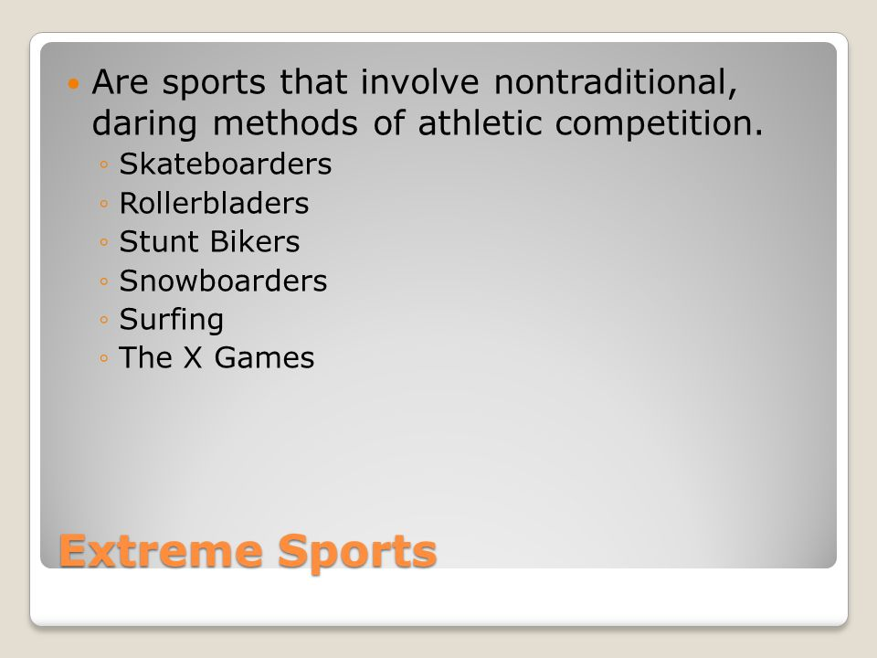 Are sports that involve nontraditional, daring methods of athletic competition.