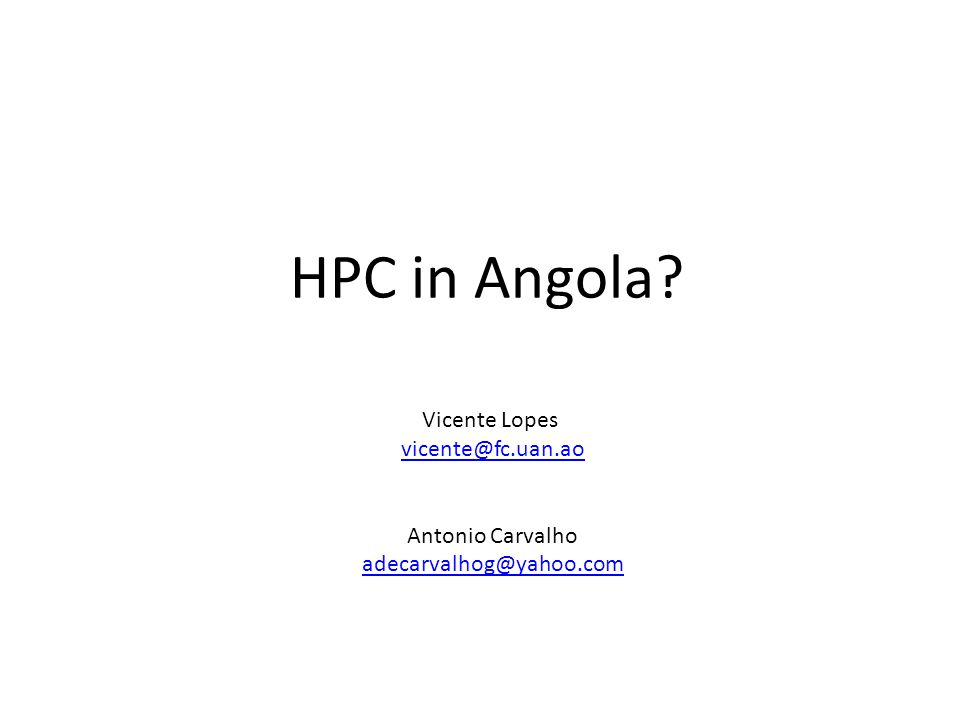 HPC in Angola Vicente Lopes vicente@fc.uan.ao Antonio Carvalho