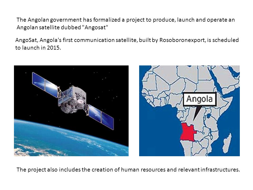 The Angolan government has formalized a project to produce, launch and operate an Angolan satellite dubbed Angosat