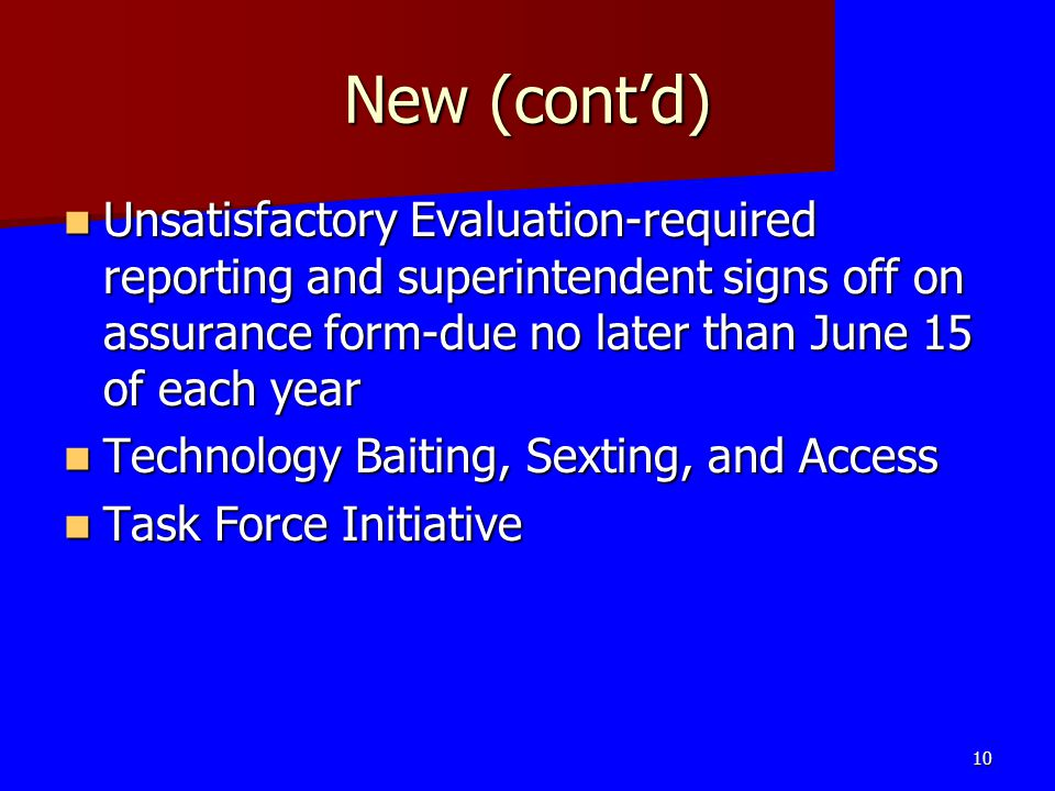 New (cont'd) Unsatisfactory Evaluation-required reporting and superintendent signs off on assurance form-due no later than June 15 of each year.