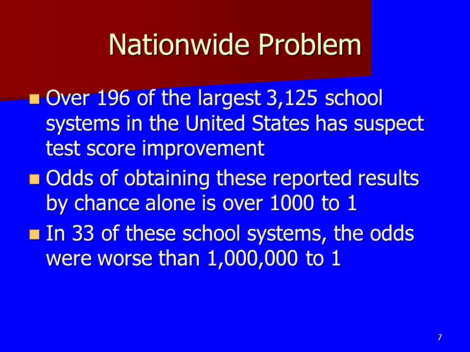Nationwide Problem Over 196 of the largest 3,125 school systems in the United States has suspect test score improvement.