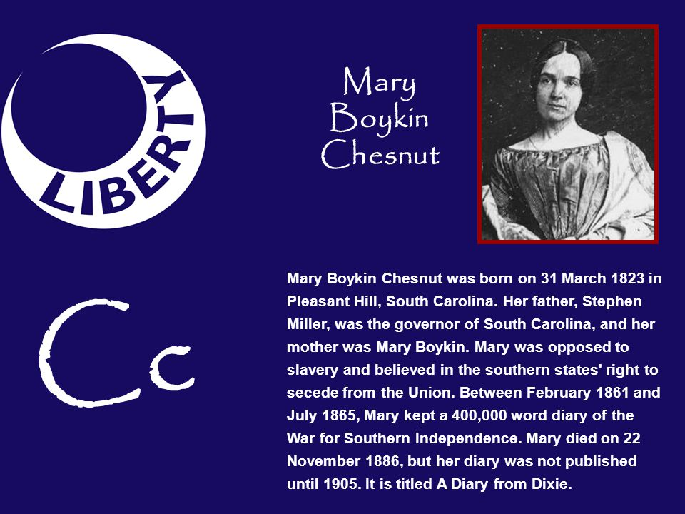 mary boykin chesnut Mary boykin chestnut was the wife of a wealthy south carolina planter who kept  a diary during the civil war published long after the war, the diary included.