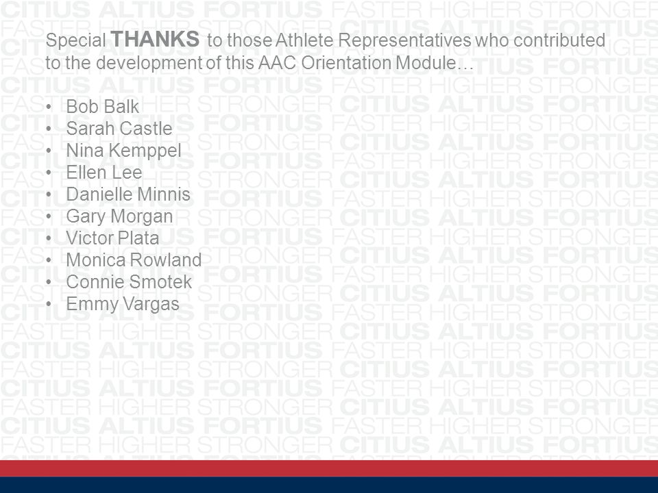 Special THANKS to those Athlete Representatives who contributed to the development of this AAC Orientation Module…